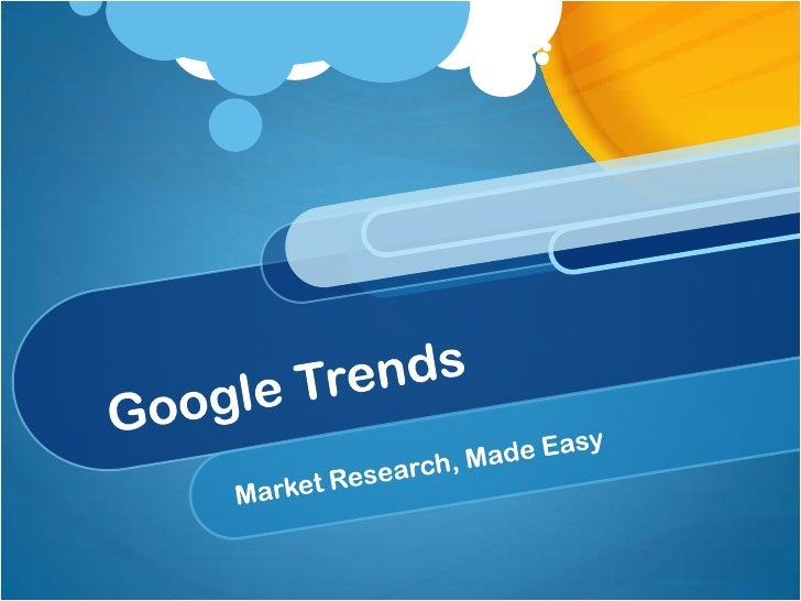 Google Trends<br />Market Research, Made Easy<br />