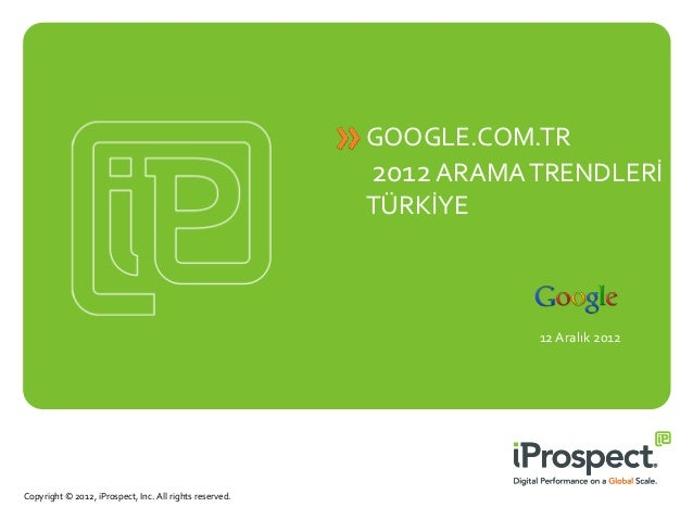 GOOGLE.COM.TR                                                         2012 ARAMA TRENDLERİ                                ...