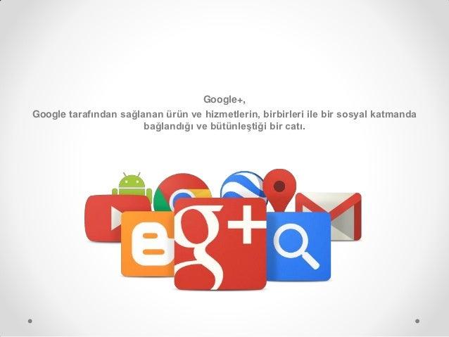 Google+, Turkiye Pazari ve En İyi Örnekler Slide 2