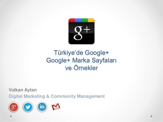 Türkiye'de Google+               Google+ Marka Sayfaları                     ve ÖrneklerVolkan AytanDigital Marketing & Co...