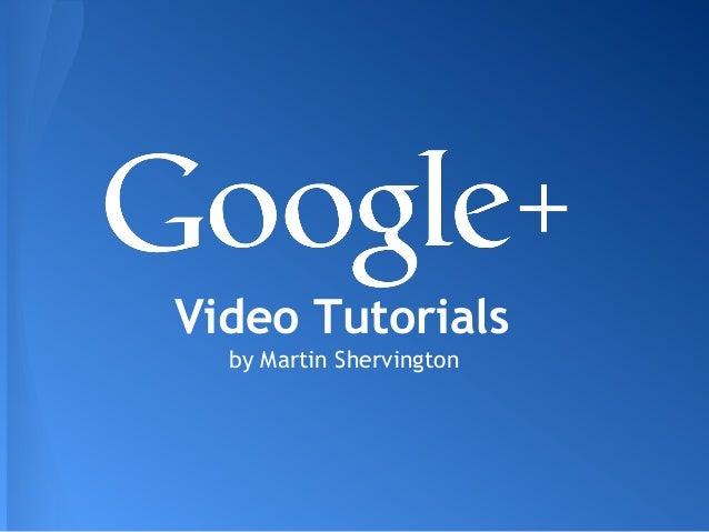 Video Tutorials  by Martin Shervington