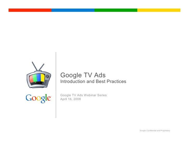 Google TV Ads Introduction and Best Practices  Google TV Ads Webinar Series April 16, 2008                                ...