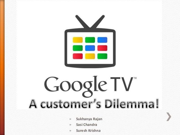 A customer's Dilemma!<br />SukhanyaRajan<br />Sasi Chandra<br />Suresh Krishna<br />