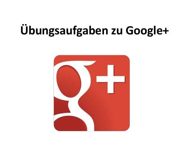 Übungsaufgaben zu Google+