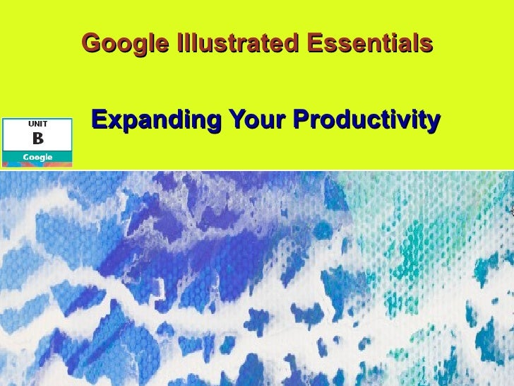 Google Illustrated Essentials Expanding Your Productivity