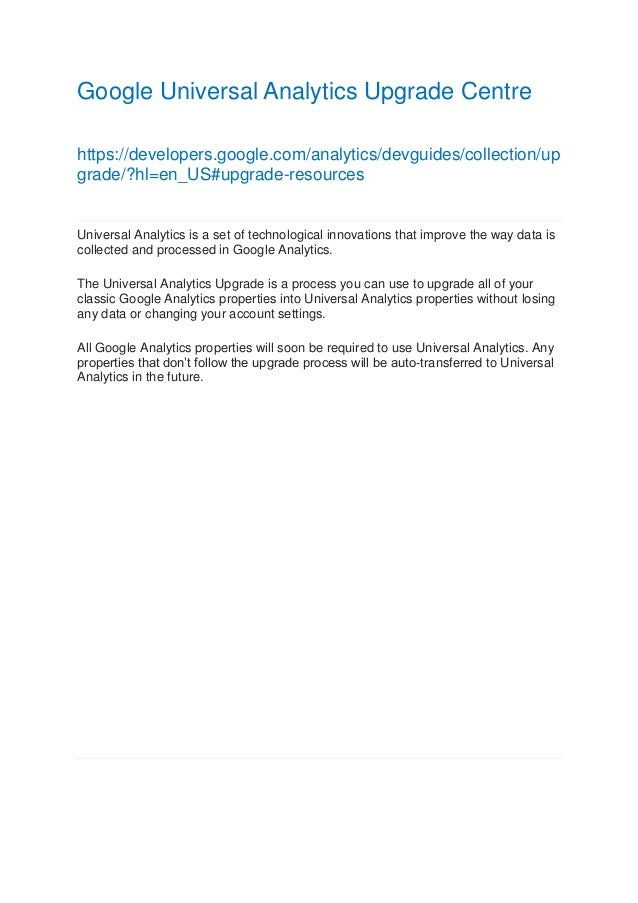 Google Universal Analytics Upgrade Centre https://developers.google.com/analytics/devguides/collection/up grade/?hl=en_US#...