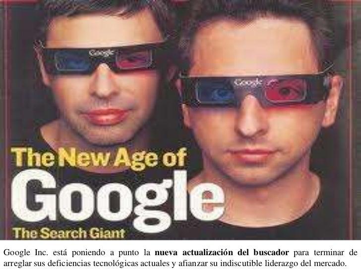 Google Inc. está poniendo a punto la nueva actualización del buscador para terminar dearreglar sus deficiencias tecnológic...