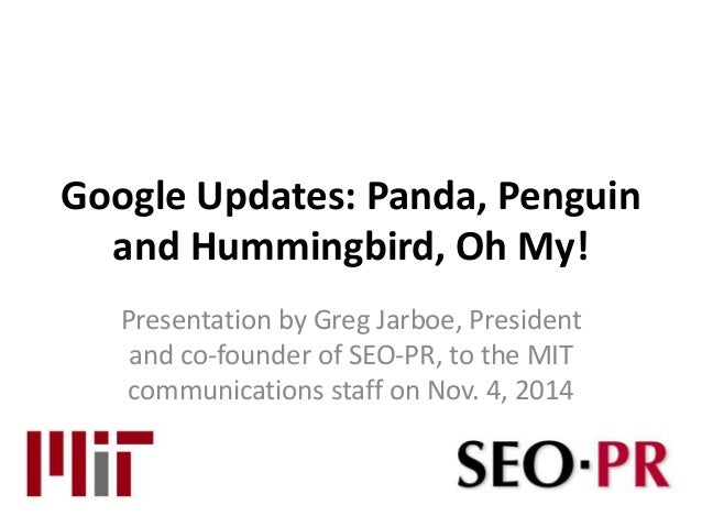 Google Updates: Panda, Penguin  and Hummingbird, Oh My!  Presentation by Greg Jarboe, President  and co-founder of SEO-PR,...