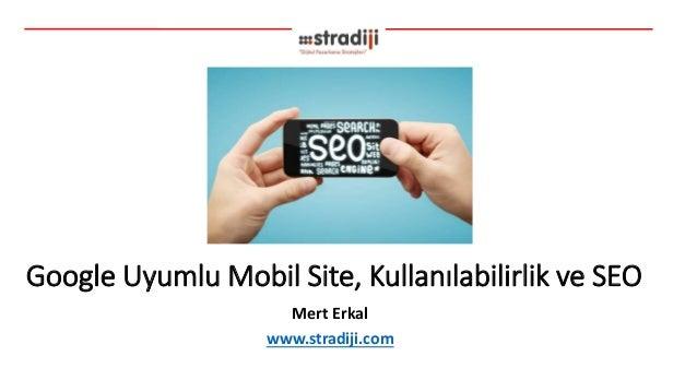 Google Uyumlu Mobil Site, Kullanılabilirlik ve SEO Mert Erkal www.stradiji.com