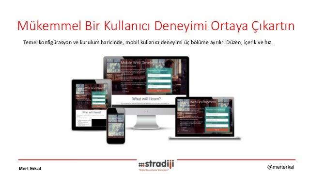 Mert Erkal @merterkal Mükemmel Bir Kullanıcı Deneyimi Ortaya Çıkartın Temel konfigürasyon ve kurulum haricinde, mobil kull...
