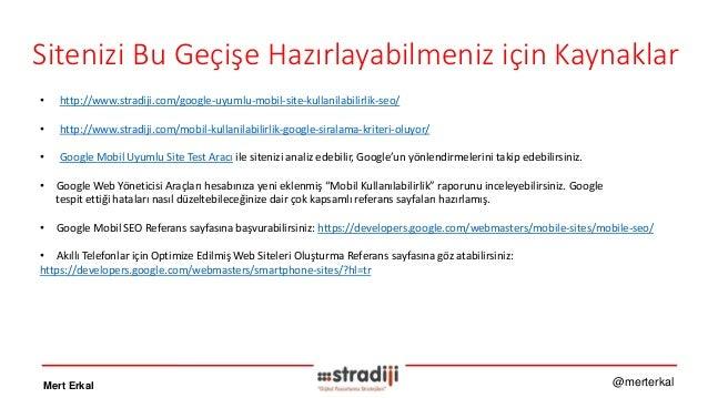Mert Erkal @merterkal Sitenizi Bu Geçişe Hazırlayabilmeniz için Kaynaklar • http://www.stradiji.com/google-uyumlu-mobil-si...