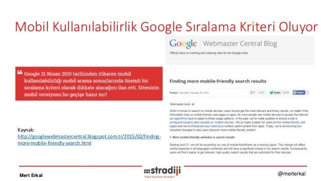 Mobil Kullanılabilirlik Google Sıralama Kriteri Oluyor Mert Erkal @merterkal Kaynak: http://googlewebmastercentral.blogspo...