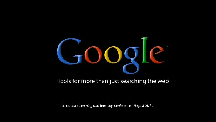 Tools for more than just searching the web Secondary Learning and Teaching Conference - August 2011