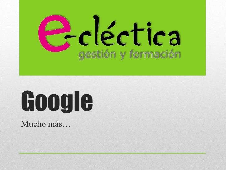 GoogleMucho más…