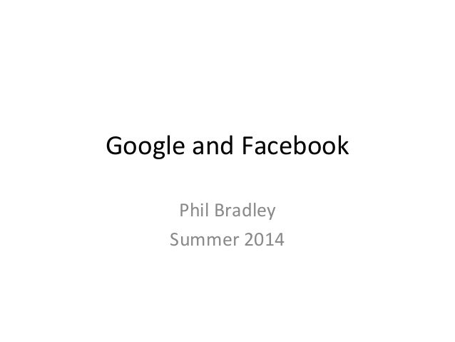 Google and Facebook Phil Bradley Summer 2014