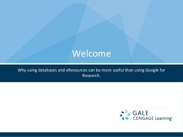 WelcomeWhy using databases and eResources can be more useful than using Google for                                Research.