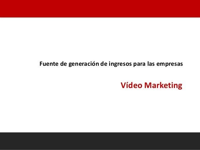 Fuente de generación de ingresos para las empresas Vídeo Marketing 1
