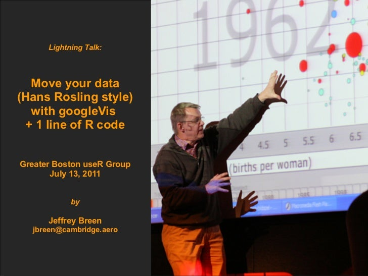 Lightning Talk:  Move your data(Hans Rosling style)  with googleVis + 1 line of R codeGreater Boston useR Group       July...