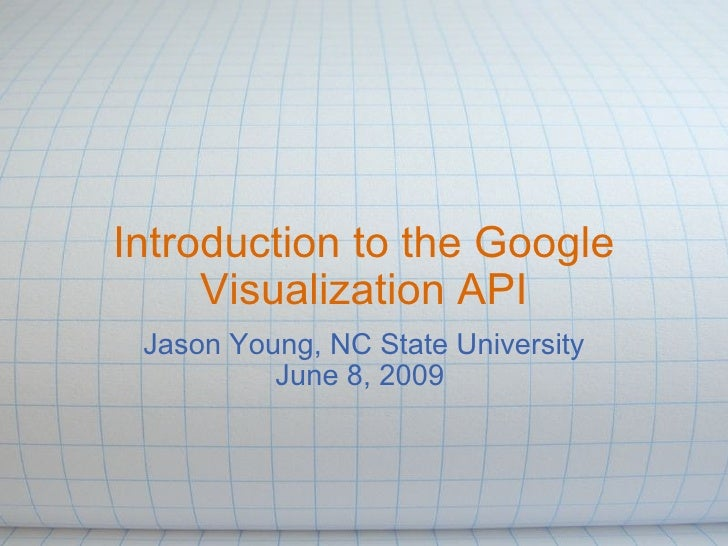 Introduction to the Google Visualization API Jason Young, NC State University June 8, 2009