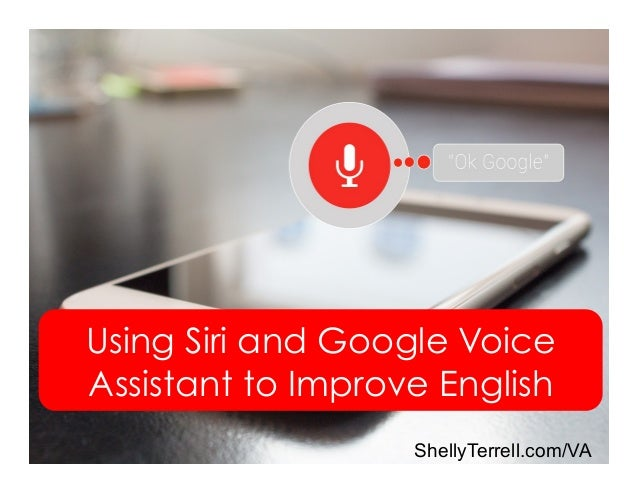 Using Siri and Google Voice Assistant to Improve English ShellyTerrell.com/VA