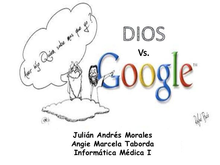 DIOSVs.<br />Julián Andrés Morales<br />Angie Marcela Taborda<br />Informática Médica I<br />