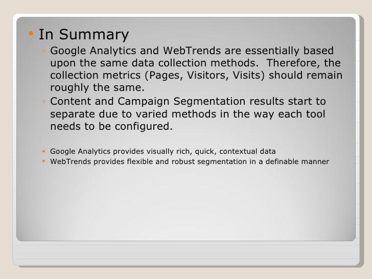 <ul><li>In Summary </li></ul><ul><ul><li>Google Analytics and WebTrends are essentially based upon the same data collectio...
