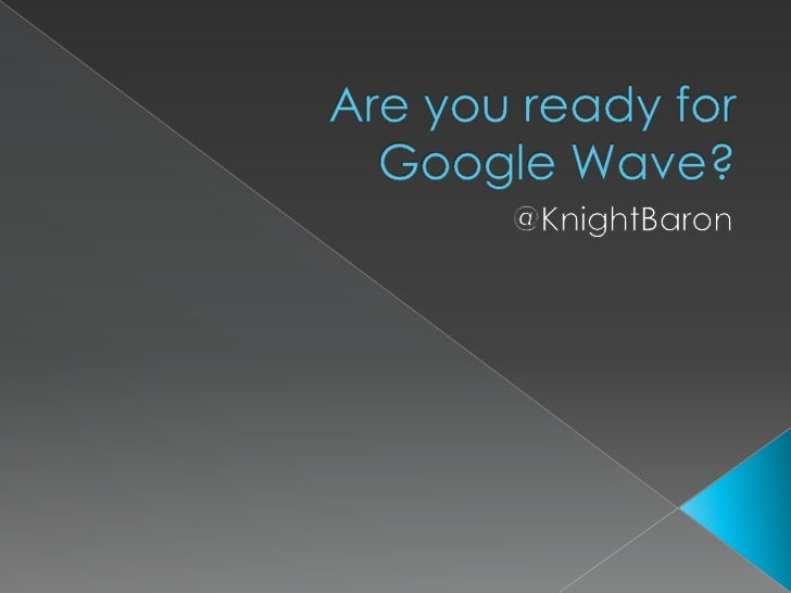 Are you ready forGoogle Wave?<br />@KnightBaron<br />