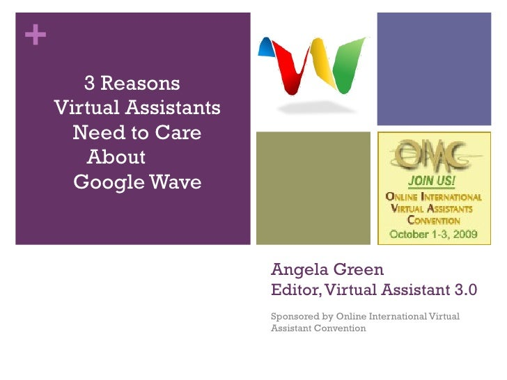 Angela Green  Editor, Virtual Assistant 3.0 Sponsored by Online International Virtual Assistant Convention <ul><li>3 Reaso...