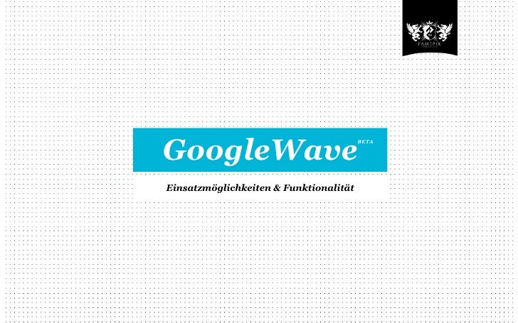 GoogleWave                                         BETA     Einsatzmöglichkeiten & Funktionalität
