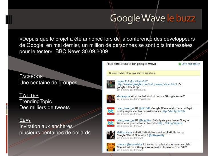 Google Wave le buzz<br />«Depuis que le projet a été annoncé lors de la conférence des développeurs de Google, en mai dern...