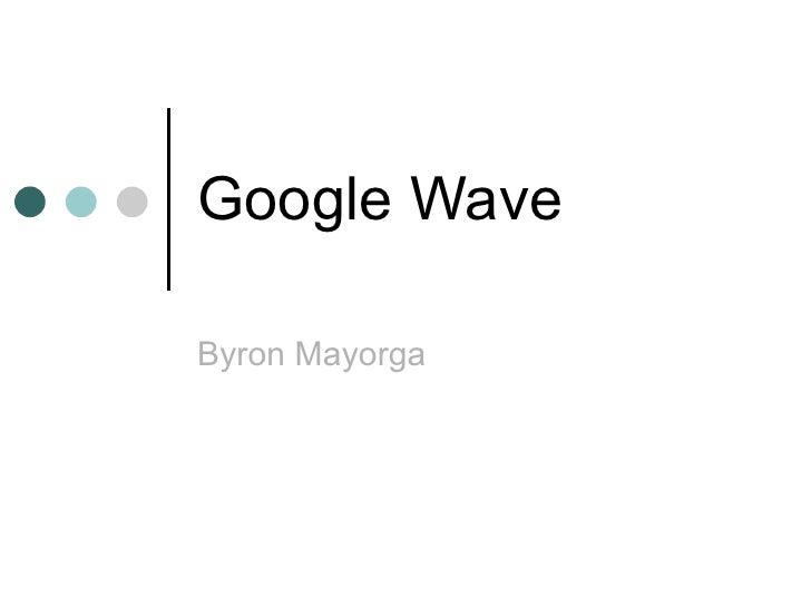 Google Wave Byron Mayorga