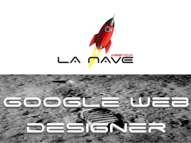 ÍNDICE 1. Definición: ¿Qué es Google Web Designer? 2. Utilidad: ¿Para qué sirve? 3. Crear un banner: Pasos a seguir. 4. Co...