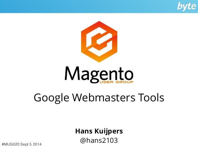 Google Webmasters Tools  #MUG020 Sept 5 2014  Hans Kuijpers  @hans2103