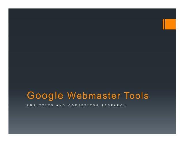 Google Webmaster ToolsA N A L Y T I C S   A N D   C O M P E T I T O R   R E S E A R C H