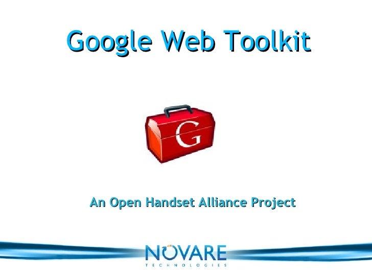Google Web Toolkit An Open Handset Alliance Project
