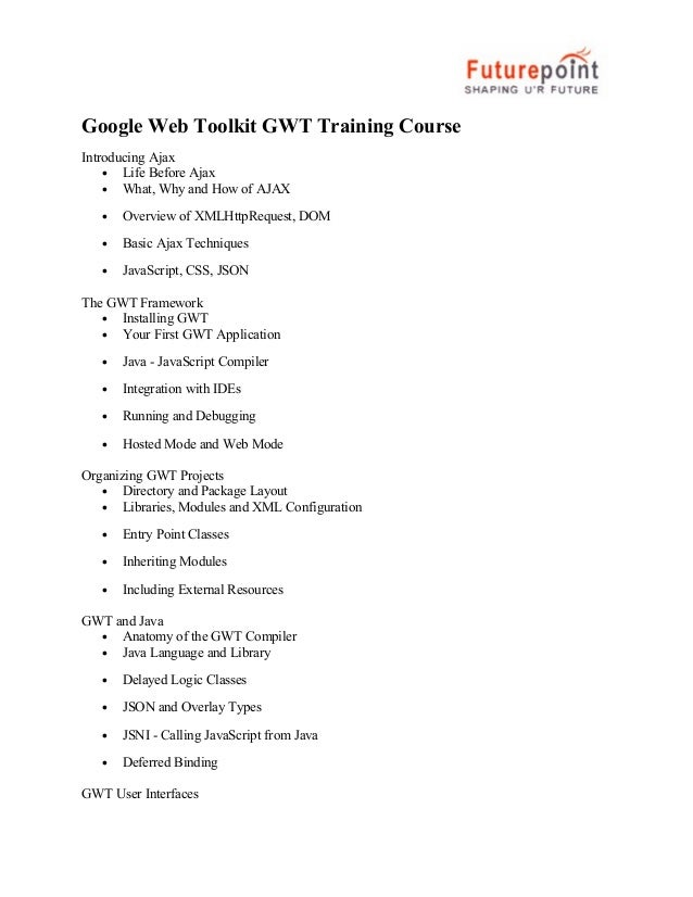 Google Web Toolkit GWT Training Course Introducing Ajax • Life Before Ajax • What, Why and How of AJAX • Overview of XMLHt...