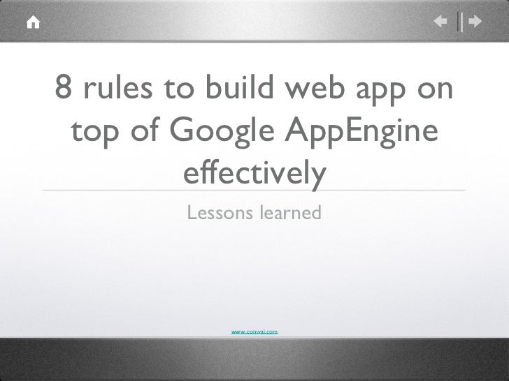 8 rules to build web app on top of Google AppEngine         effectively        Lessons learned            www.comvai.com
