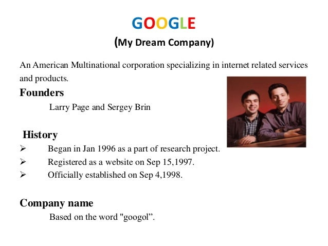 google my dream company The job interview is a two-way street it's a great opportunity to figure out if the job is right for you, and whether you'd like working for the company but when you ask the hiring manager .
