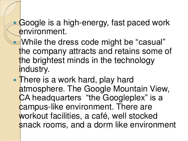 google work culture Google employees enjoy quality cuisine at no cost every mealtime and the perks go well beyond just a fully fed workforce from bbc click how google employees work - life at google.