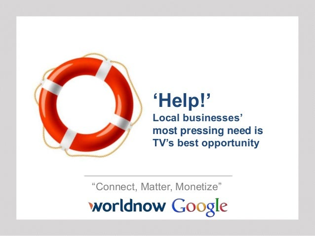 """Connect, Matter, Monetize"" ""Help!"" Local businesses"" most pressing need is TV""s best opportunity"