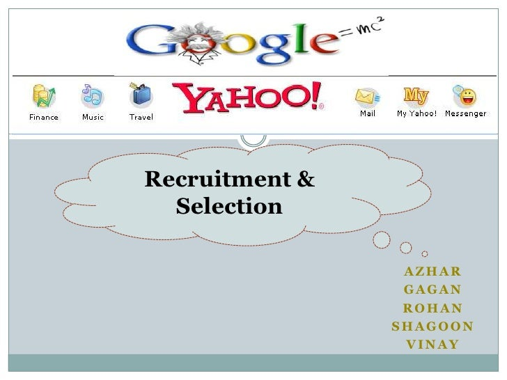 Recruitment & Selection<br />Azhar<br />Gagan<br />Rohan<br />Shagoon<br />vinay<br />