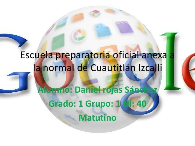 Escuela preparatoria oficial anexa ala normal de Cuautitlán IzcalliAlumno: Daniel rojas SánchezGrado: 1 Grupo: 1 Nl: 40Mat...