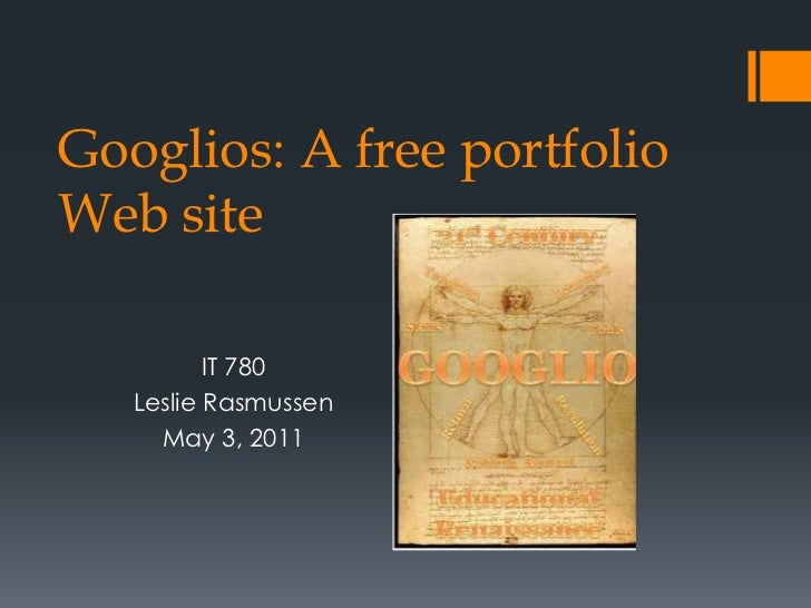 Googlios: A free portfolio Web site<br />IT 780<br />Leslie Rasmussen<br />May 3, 2011<br />