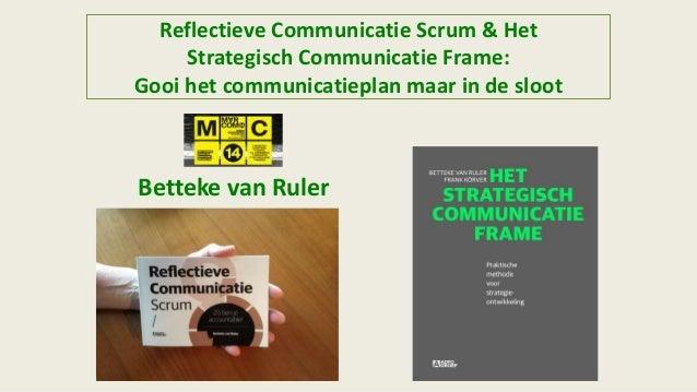 Reflectieve Communicatie Scrum & Het Strategisch Communicatie Frame: Gooi het communicatieplan maar in de sloot Betteke va...