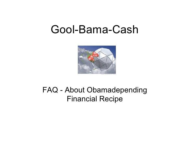 Gool-Bama-Cash     FAQ - About Obamadepending       Financial Recipe