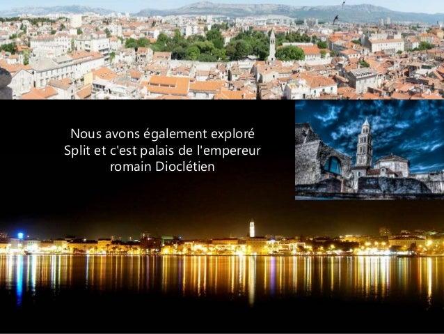 Nous avons également exploré Split et c'est palais de l'empereur romain Dioclétien