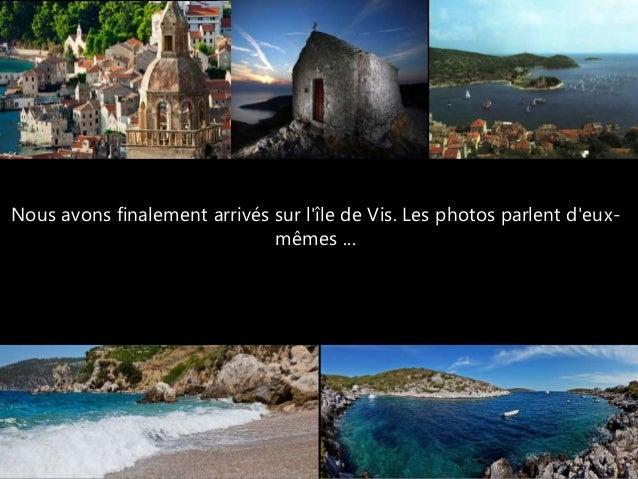 Nous avons finalement arrivés sur l'île de Vis. Les photos parlent d'eux- mêmes ...