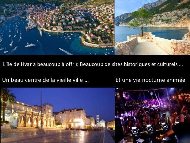 Et une vie nocturne animée … L'île de Hvar a beaucoup à offrir. Beaucoup de sites historiques et culturels … Un beau centr...