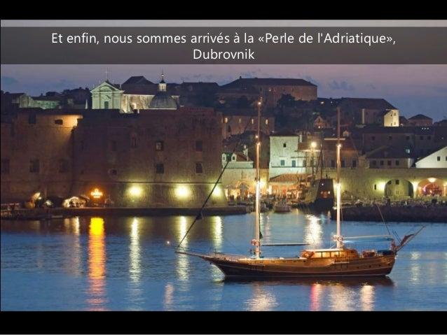 Et enfin, nous sommes arrivés à la «Perle de l'Adriatique», Dubrovnik