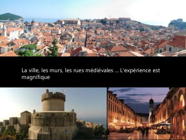 La ville, les murs, les rues médiévales ... L'expérience est magnifique